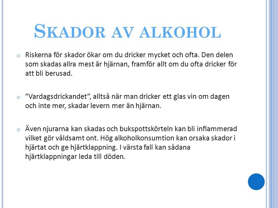 S KADOR AV ALKOHOL o Riskerna för skador ökar om du dricker mycket och ofta. Den delen som skadas allra mest är hjärnan, framför allt om du ofta drick