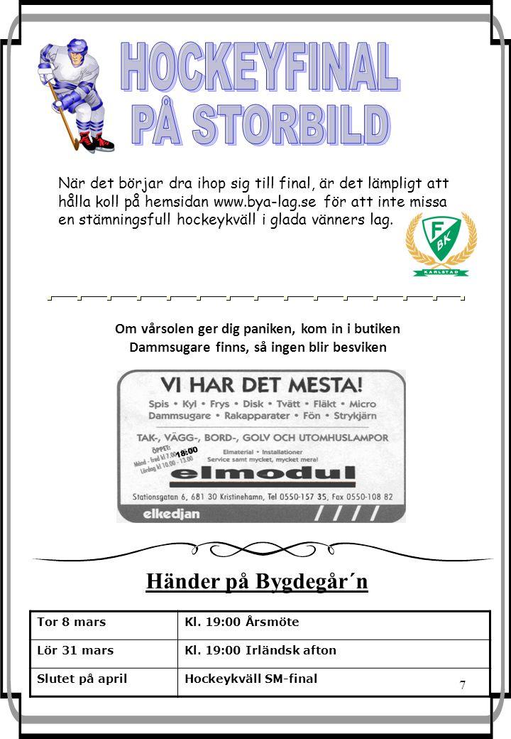7 Tor 8 marsKl. 19:00 Årsmöte Lör 31 marsKl. 19:00 Irländsk afton Slutet på aprilHockeykväll SM-final 18:00 Händer på Bygdegår´n När det börjar dra ih