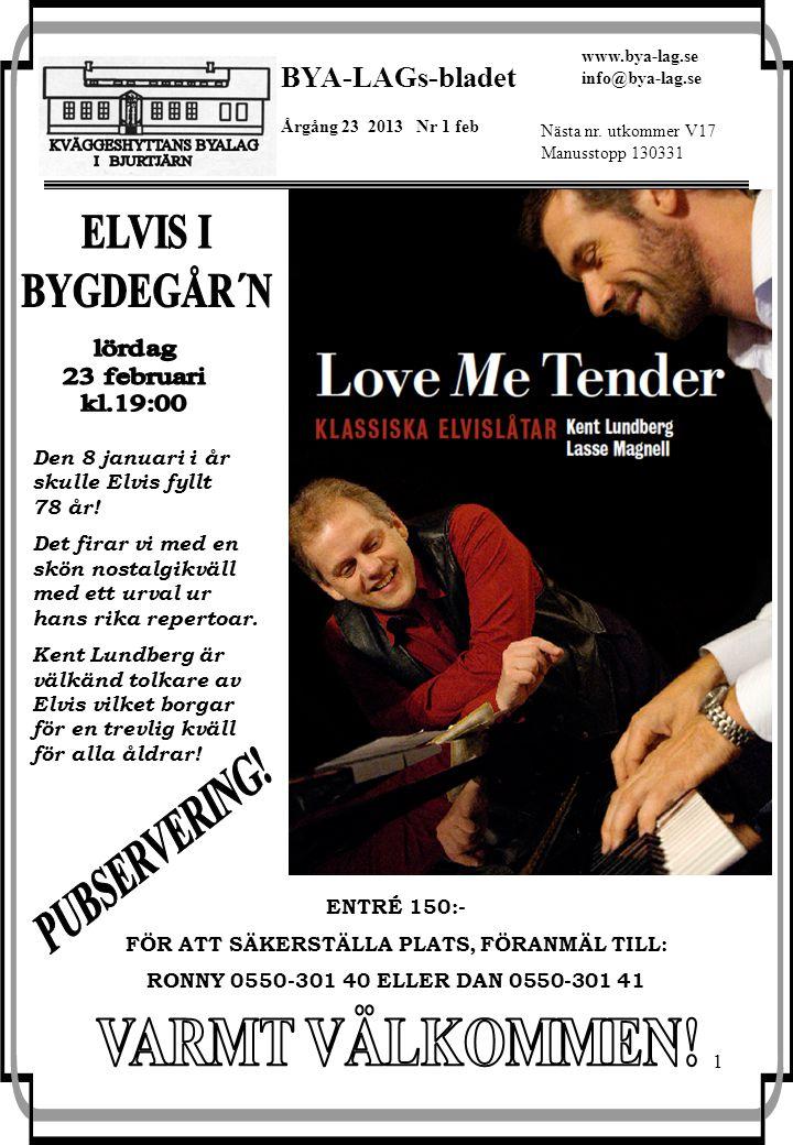 1 BYA-LAGs-bladet Årgång 23 2013 Nr 1 feb www.bya-lag.se info@bya-lag.se Nästa nr. utkommer V17 Manusstopp 130331 Den 8 januari i år skulle Elvis fyll