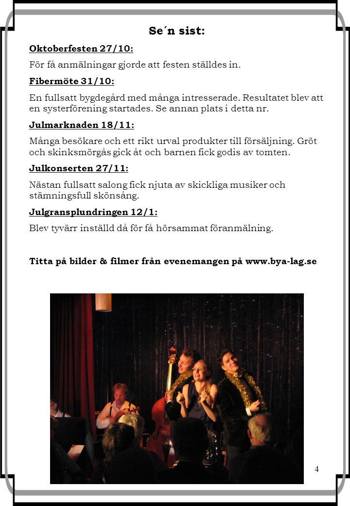 4 Se´n sist: Oktoberfesten 27/10: För få anmälningar gjorde att festen ställdes in. Fibermöte 31/10: En fullsatt bygdegård med många intresserade. Res