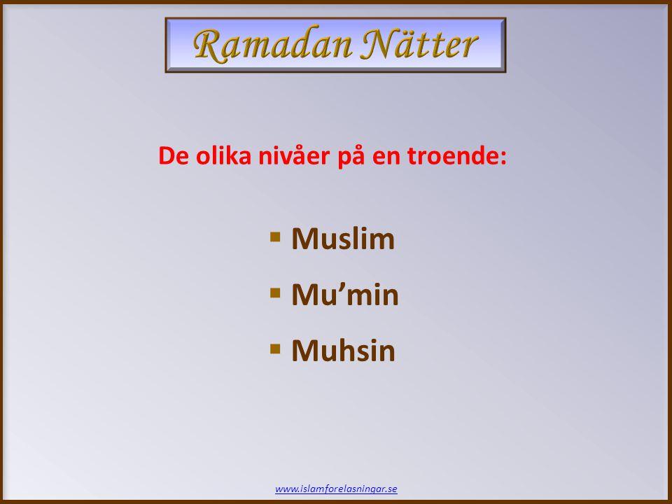 www.islamforelasningar.se De olika nivåer på en troende:  Muslim  Mu'min  Muhsin