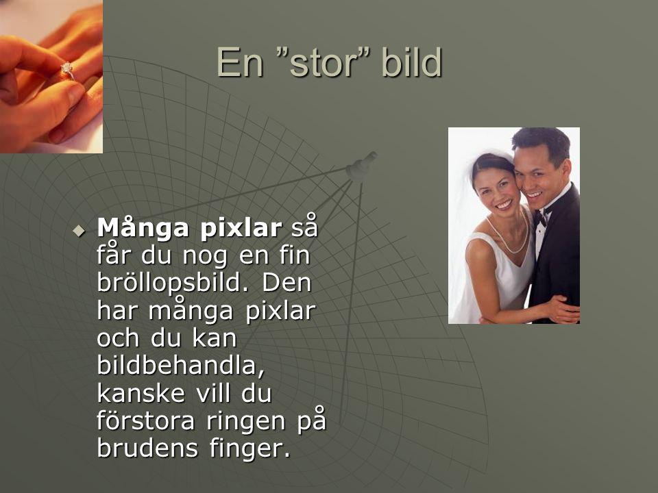 """En """"stor"""" bild  Många pixlar så får du nog en fin bröllopsbild. Den har många pixlar och du kan bildbehandla, kanske vill du förstora ringen på brude"""