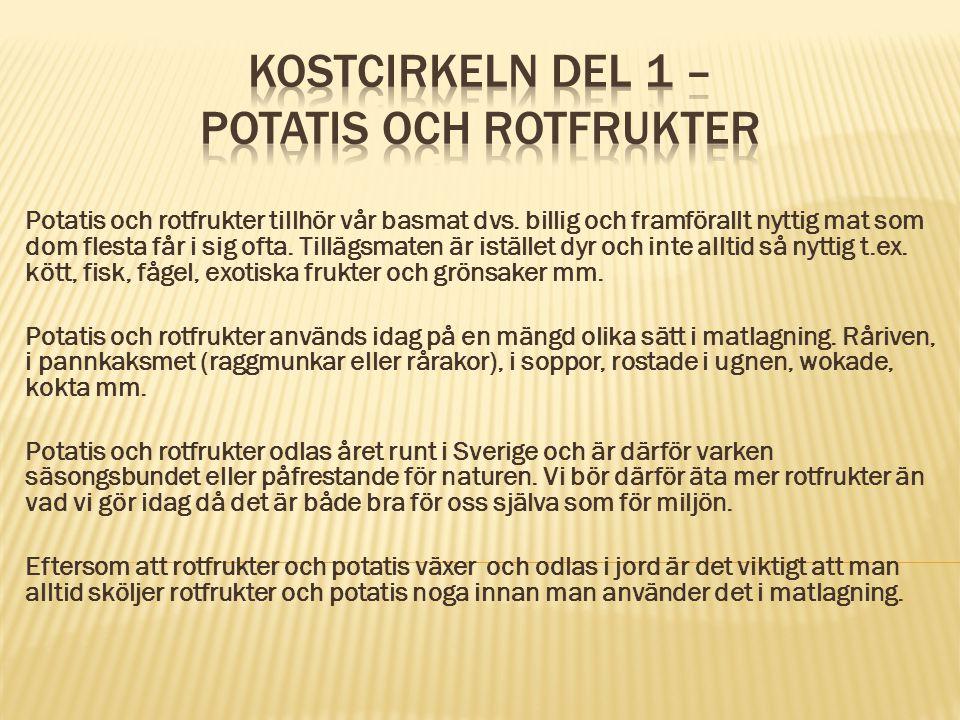 Potatis och rotfrukter tillhör vår basmat dvs. billig och framförallt nyttig mat som dom flesta får i sig ofta. Tillägsmaten är istället dyr och inte