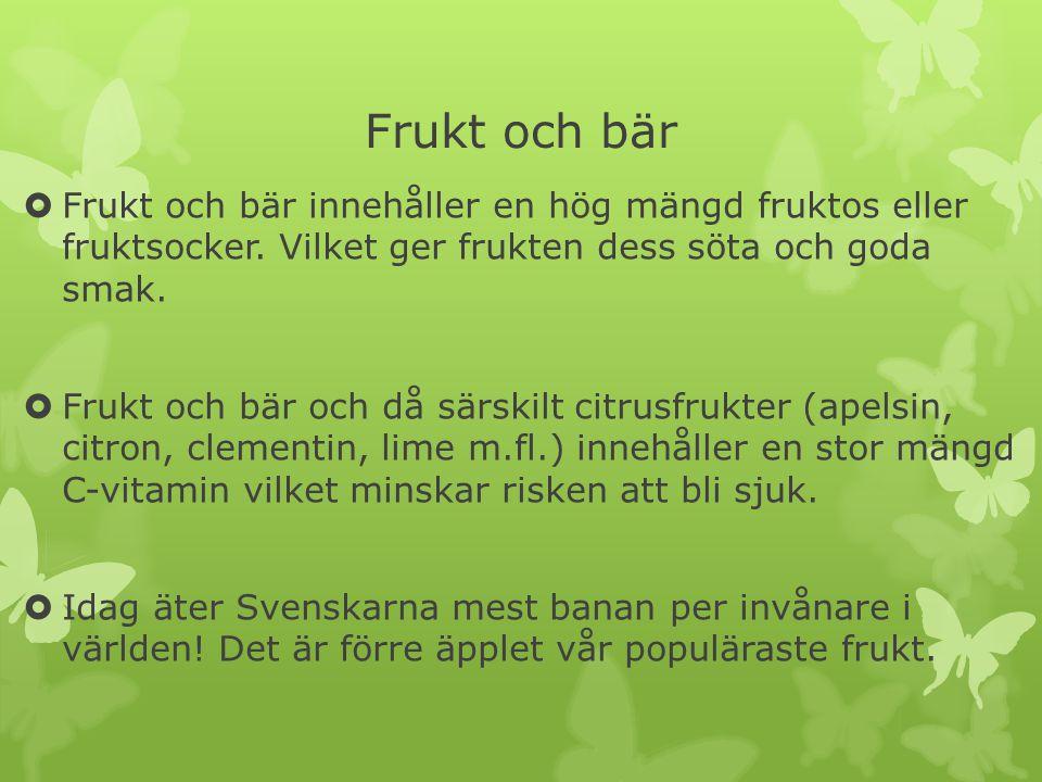 Frukt och bär  Frukt och bär innehåller en hög mängd fruktos eller fruktsocker. Vilket ger frukten dess söta och goda smak.  Frukt och bär och då sä