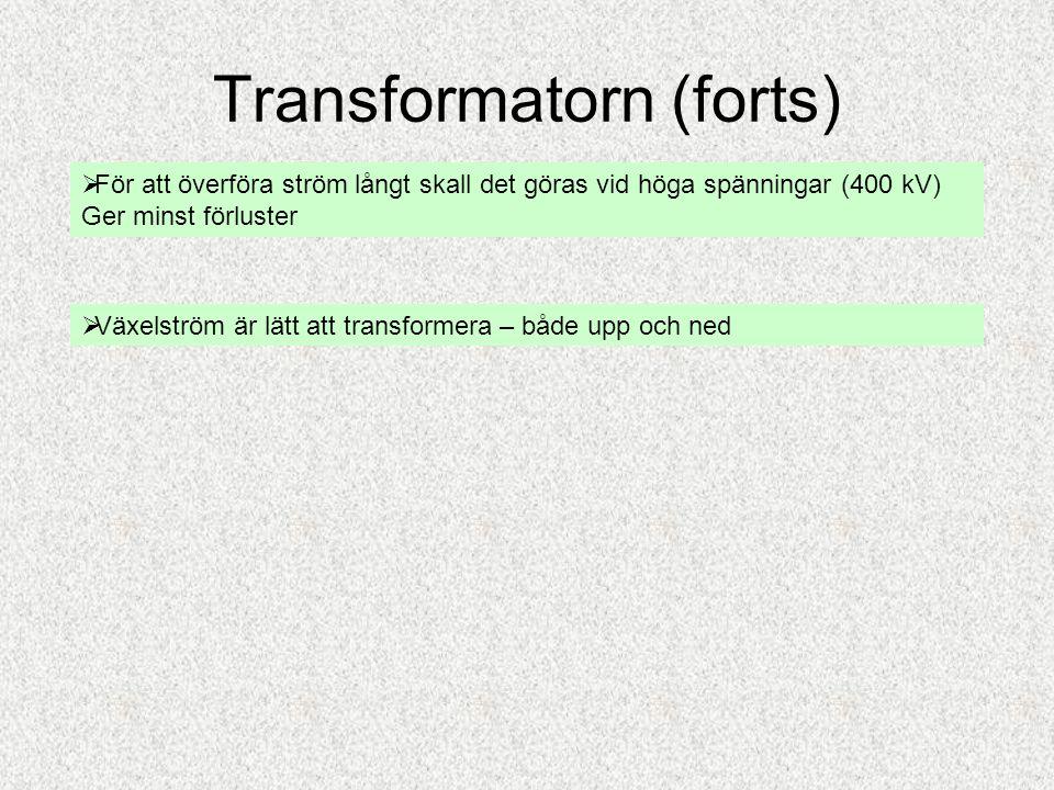 Transformatorn (forts)  För att överföra ström långt skall det göras vid höga spänningar (400 kV) Ger minst förluster  Växelström är lätt att transf