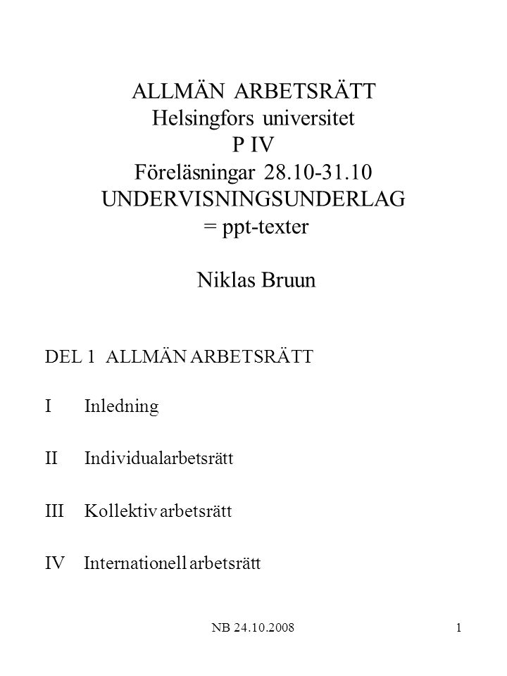 NB 24.10.200832 UPPSÄGNING / 1.INDIVIDUALGRUND Uppsägningsgrund (irtisanomisperuste) Indelas i 1.