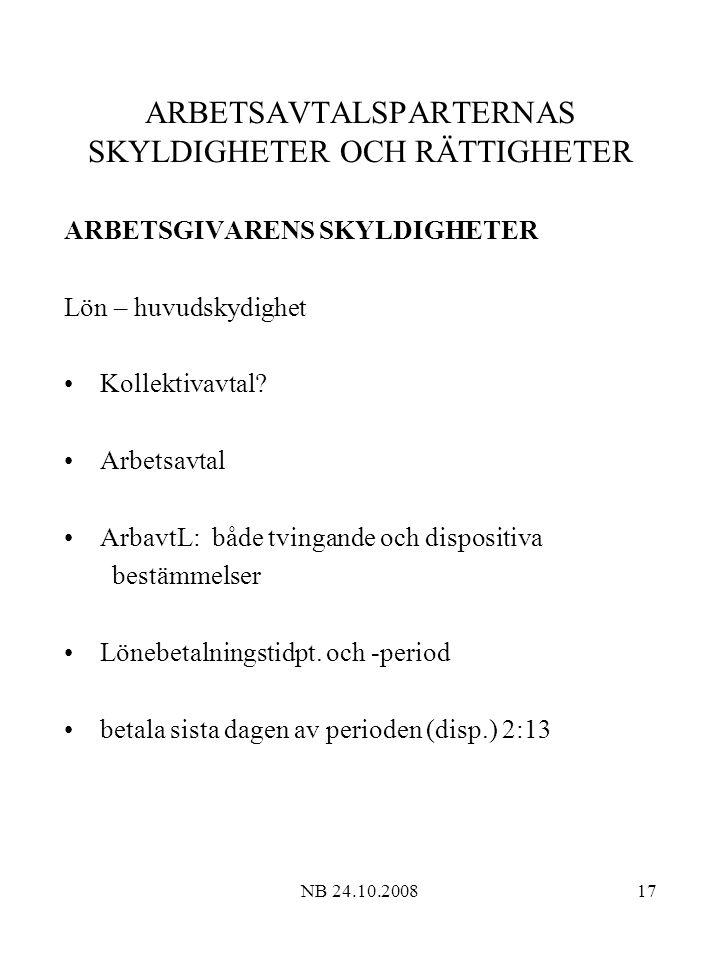 NB 24.10.200817 ARBETSAVTALSPARTERNAS SKYLDIGHETER OCH RÄTTIGHETER ARBETSGIVARENS SKYLDIGHETER Lön – huvudskydighet Kollektivavtal.