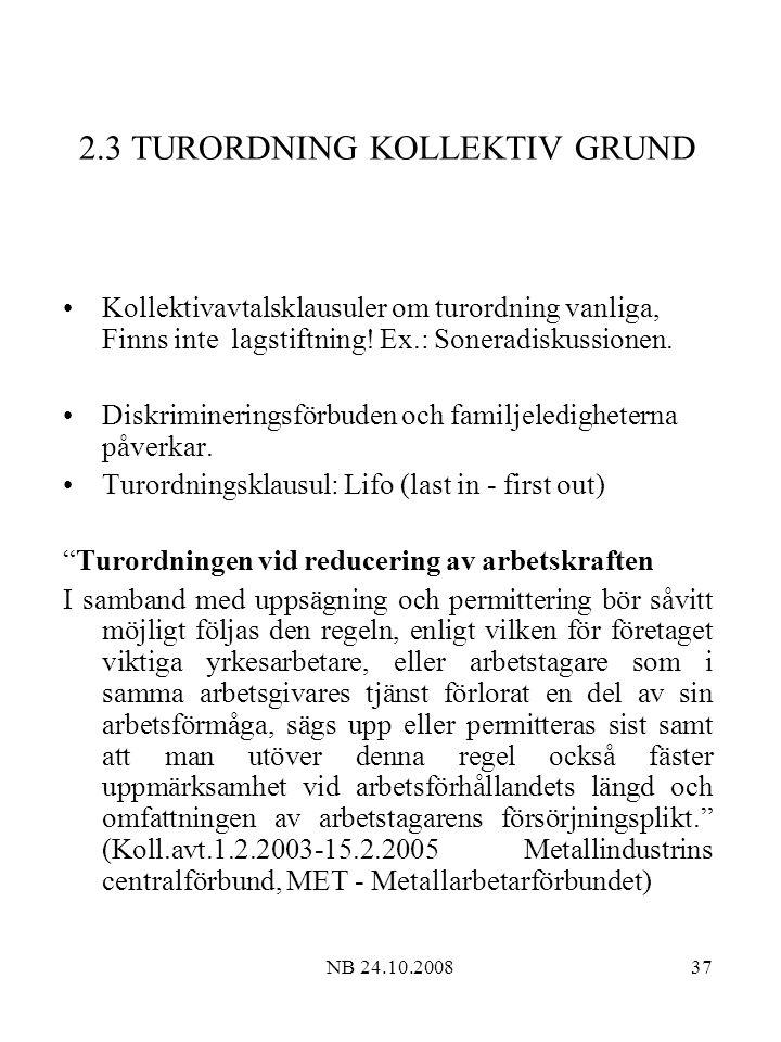 NB 24.10.200837 2.3 TURORDNING KOLLEKTIV GRUND Kollektivavtalsklausuler om turordning vanliga, Finns inte lagstiftning.