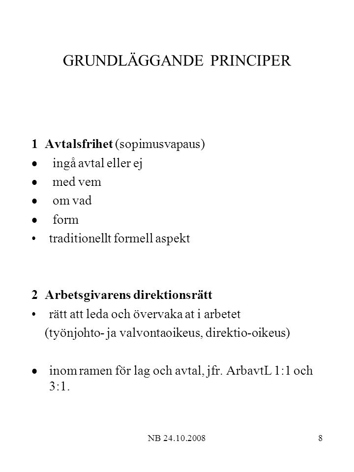 NB 24.10.200859 PARTICIPATION I ARBETSLIVET - Information / förhandling / beslut Bestämmelser om information i ArbavtL Samarbetslagen / kollektivavtalsmekanismer Styrelserepresentation Varierande attityder Lokala avtal om former SamarbetsL Ett strukturerande skelett av lagen Målsättning 1 § - främja samarbete - samarbetets syfte Tillämpningsram - företaget - koncernbestämmelser