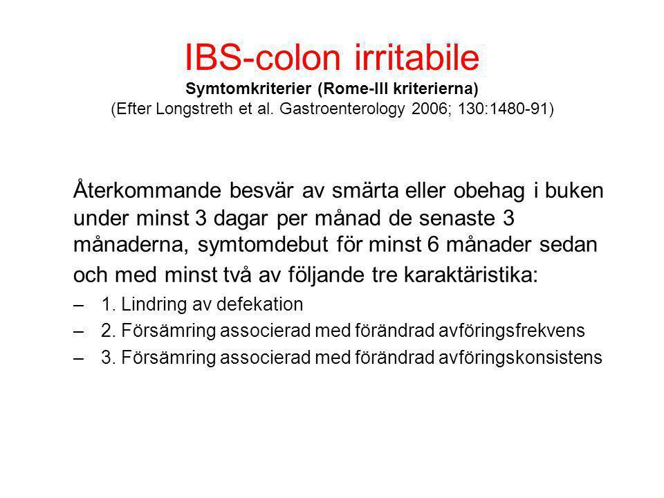IBS-colon irritabile Symtomkriterier (Rome-III kriterierna) (Efter Longstreth et al. Gastroenterology 2006; 130:1480-91) Återkommande besvär av smärta