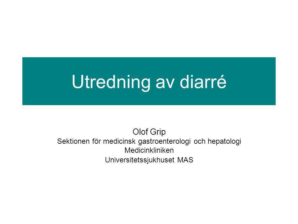 Utredning av diarré Olof Grip Sektionen för medicinsk gastroenterologi och hepatologi Medicinkliniken Universitetssjukhuset MAS