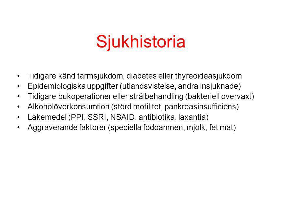 Sjukhistoria Tidigare känd tarmsjukdom, diabetes eller thyreoideasjukdom Epidemiologiska uppgifter (utlandsvistelse, andra insjuknade) Tidigare bukope