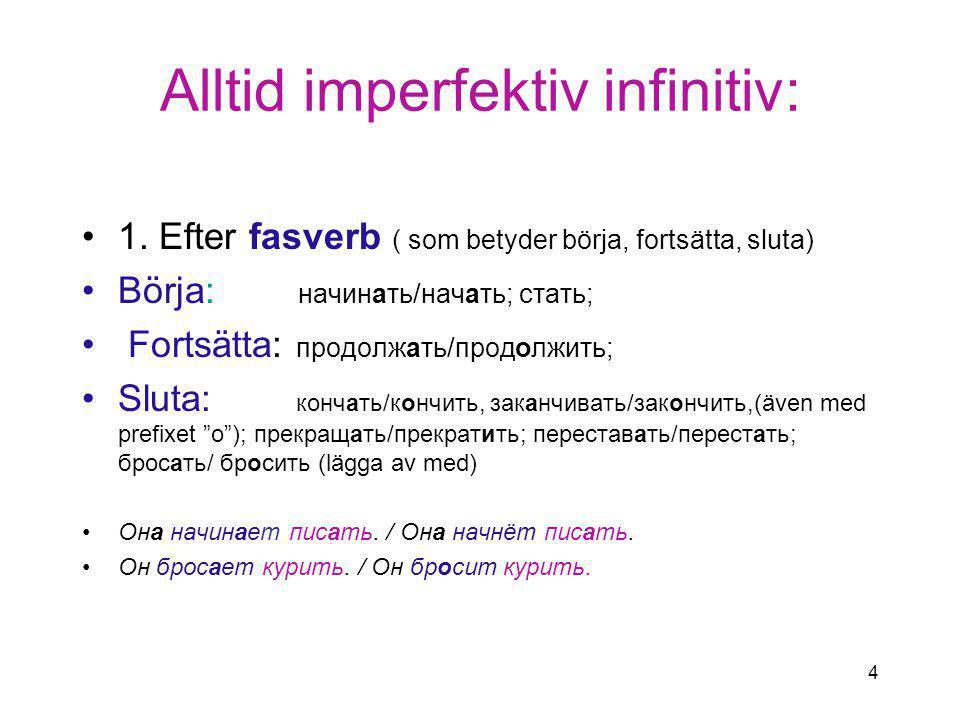 4 Alltid imperfektiv infinitiv: 1.