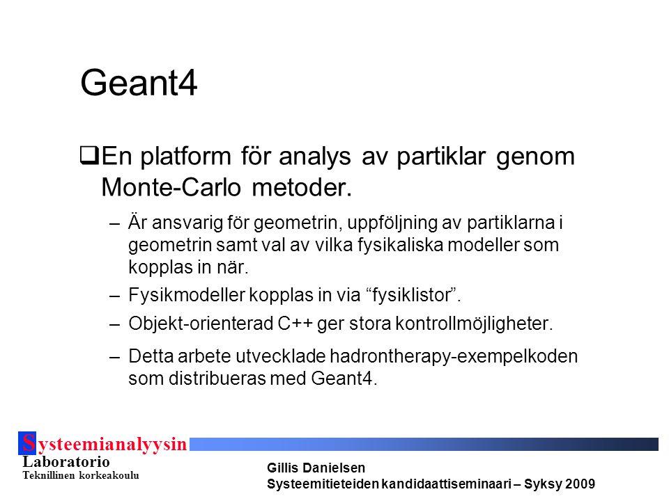 S ysteemianalyysin Laboratorio Teknillinen korkeakoulu Gillis Danielsen Systeemitieteiden kandidaattiseminaari – Syksy 2009 Geant4  En platform för analys av partiklar genom Monte-Carlo metoder.