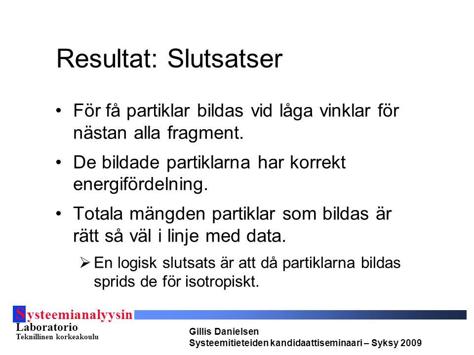 S ysteemianalyysin Laboratorio Teknillinen korkeakoulu Gillis Danielsen Systeemitieteiden kandidaattiseminaari – Syksy 2009 Resultat: Slutsatser För f