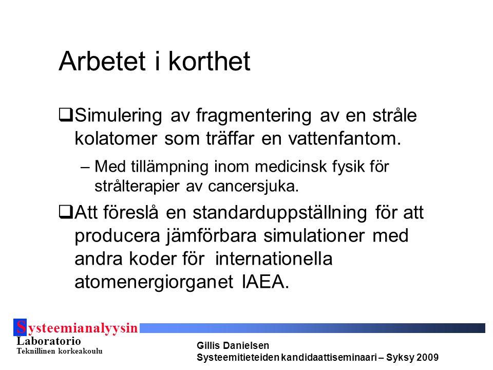 S ysteemianalyysin Laboratorio Teknillinen korkeakoulu Gillis Danielsen Systeemitieteiden kandidaattiseminaari – Syksy 2009 Resultat Allmänt väl i linje med experimentell data.