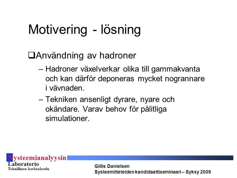 S ysteemianalyysin Laboratorio Teknillinen korkeakoulu Gillis Danielsen Systeemitieteiden kandidaattiseminaari – Syksy 2009 Motivering - lösning  Anv