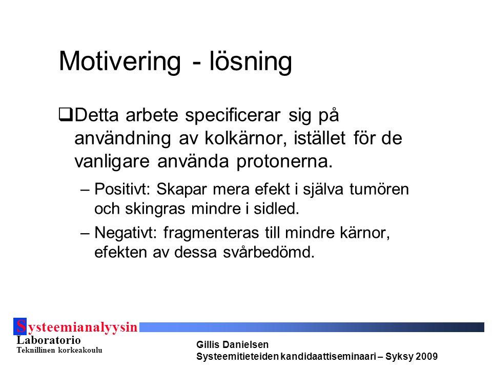 S ysteemianalyysin Laboratorio Teknillinen korkeakoulu Gillis Danielsen Systeemitieteiden kandidaattiseminaari – Syksy 2009 Motivering - lösning  Det