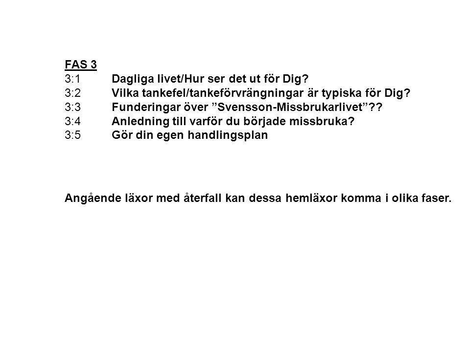 """FAS 3 3:1Dagliga livet/Hur ser det ut för Dig? 3:2Vilka tankefel/tankeförvrängningar är typiska för Dig? 3:3Funderingar över """"Svensson-Missbrukarlivet"""