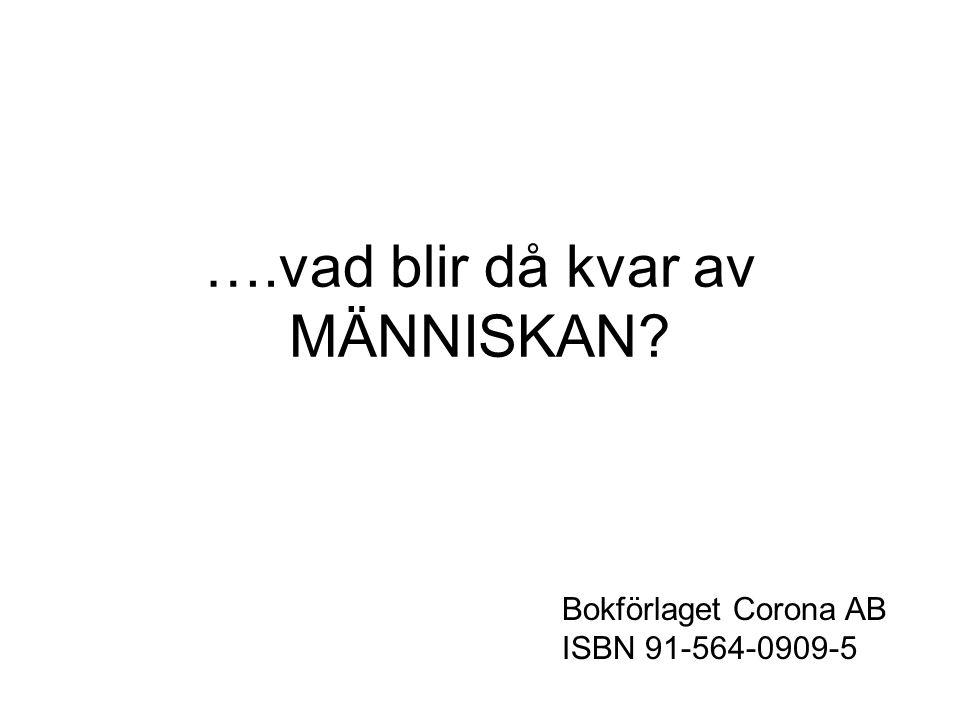 ….vad blir då kvar av MÄNNISKAN? Bokförlaget Corona AB ISBN 91-564-0909-5
