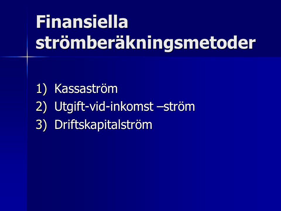 Finansiella strömberäkningsmetoder 1)Kassaström 2)Utgift-vid-inkomst –ström 3)Driftskapitalström