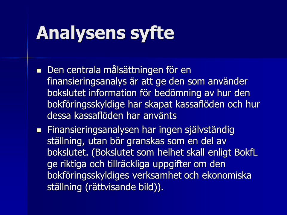 Analysens syfte Den centrala målsättningen för en finansieringsanalys är att ge den som använder bokslutet information för bedömning av hur den bokföringsskyldige har skapat kassaflöden och hur dessa kassaflöden har använts Den centrala målsättningen för en finansieringsanalys är att ge den som använder bokslutet information för bedömning av hur den bokföringsskyldige har skapat kassaflöden och hur dessa kassaflöden har använts Finansieringsanalysen har ingen självständig ställning, utan bör granskas som en del av bokslutet.