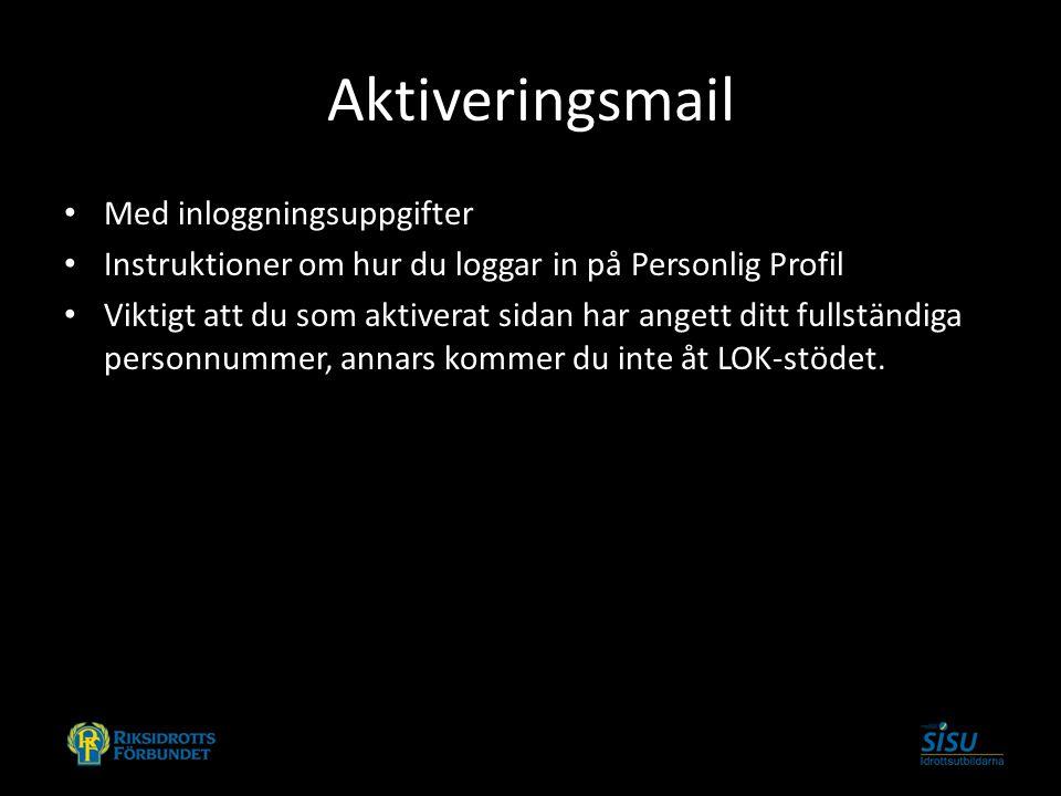 Aktiveringsmail Med inloggningsuppgifter Instruktioner om hur du loggar in på Personlig Profil Viktigt att du som aktiverat sidan har angett ditt fullständiga personnummer, annars kommer du inte åt LOK-stödet.