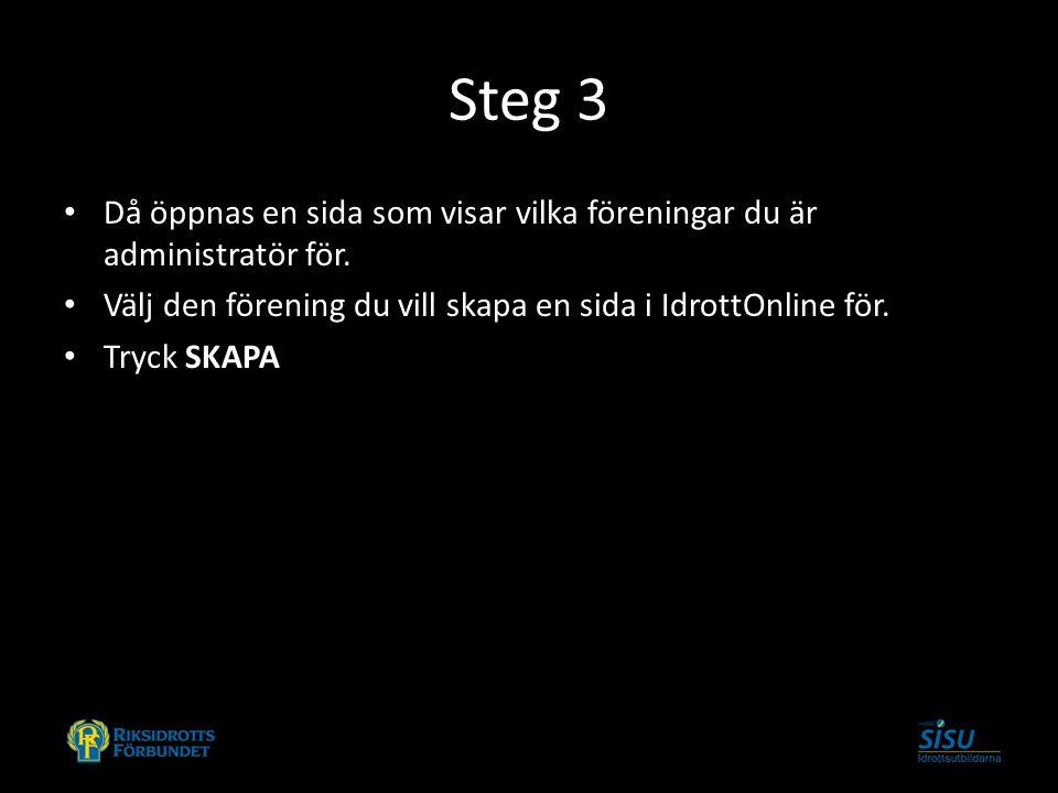 Steg 3 Då öppnas en sida som visar vilka föreningar du är administratör för. Välj den förening du vill skapa en sida i IdrottOnline för. Tryck SKAPA