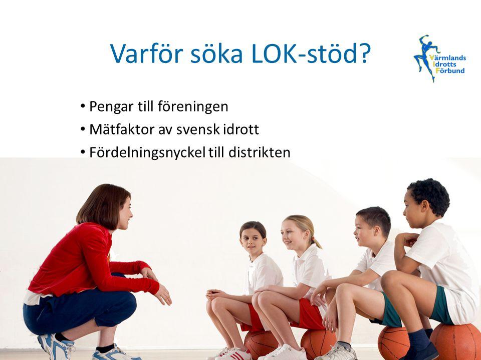 Varför söka LOK-stöd? Pengar till föreningen Mätfaktor av svensk idrott Fördelningsnyckel till distrikten