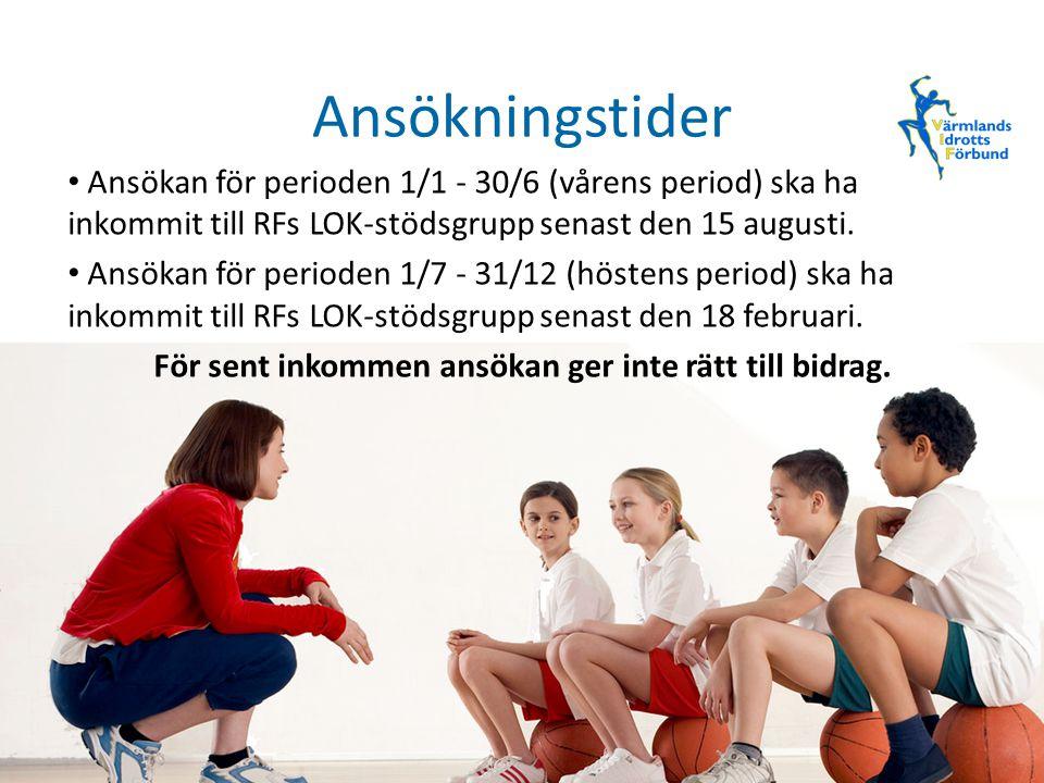 Ansökningstider Ansökan för perioden 1/1 - 30/6 (vårens period) ska ha inkommit till RFs LOK-stödsgrupp senast den 15 augusti.