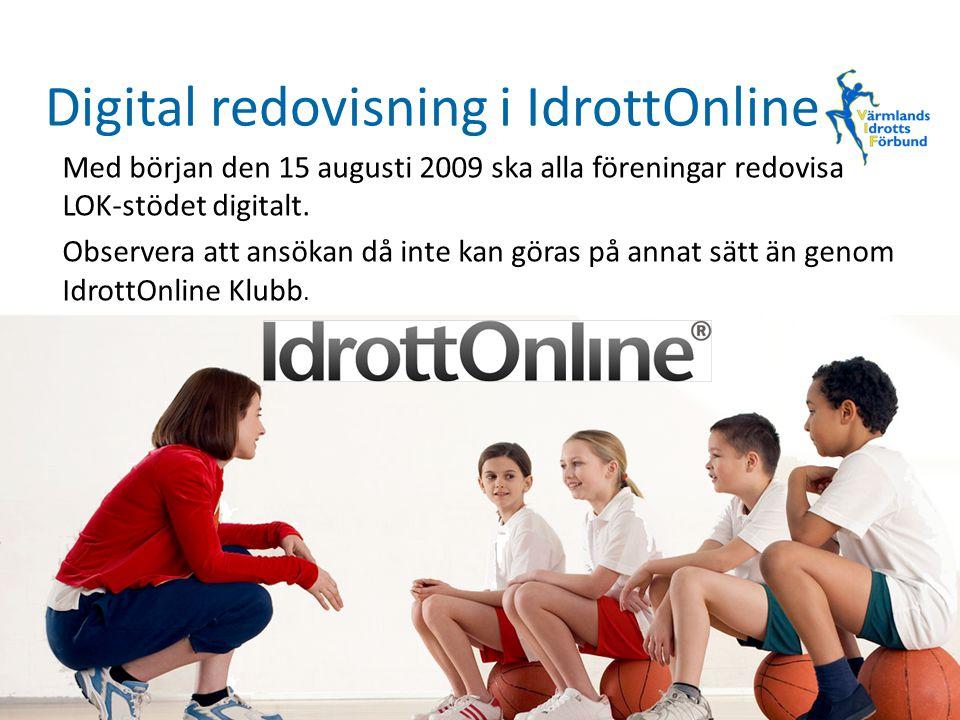 Digital redovisning i IdrottOnline Med början den 15 augusti 2009 ska alla föreningar redovisa LOK-stödet digitalt. Observera att ansökan då inte kan