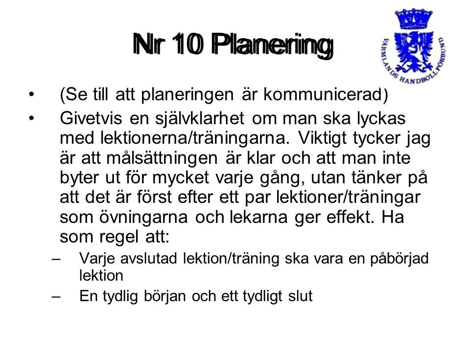 Nr 10 Planering (Se till att planeringen är kommunicerad) Givetvis en självklarhet om man ska lyckas med lektionerna/träningarna. Viktigt tycker jag ä