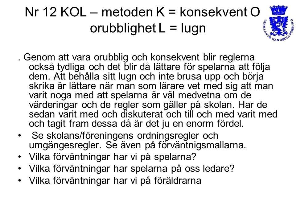 Nr 12 KOL – metoden K = konsekvent O = orubblighet L = lugn. Genom att vara orubblig och konsekvent blir reglerna också tydliga och det blir då lättar