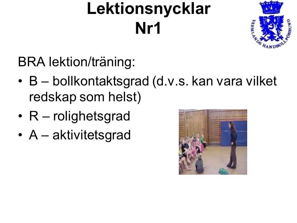 Lektionsnycklar Nr1 BRA lektion/träning: B – bollkontaktsgrad (d.v.s. kan vara vilket redskap som helst) R – rolighetsgrad A – aktivitetsgrad