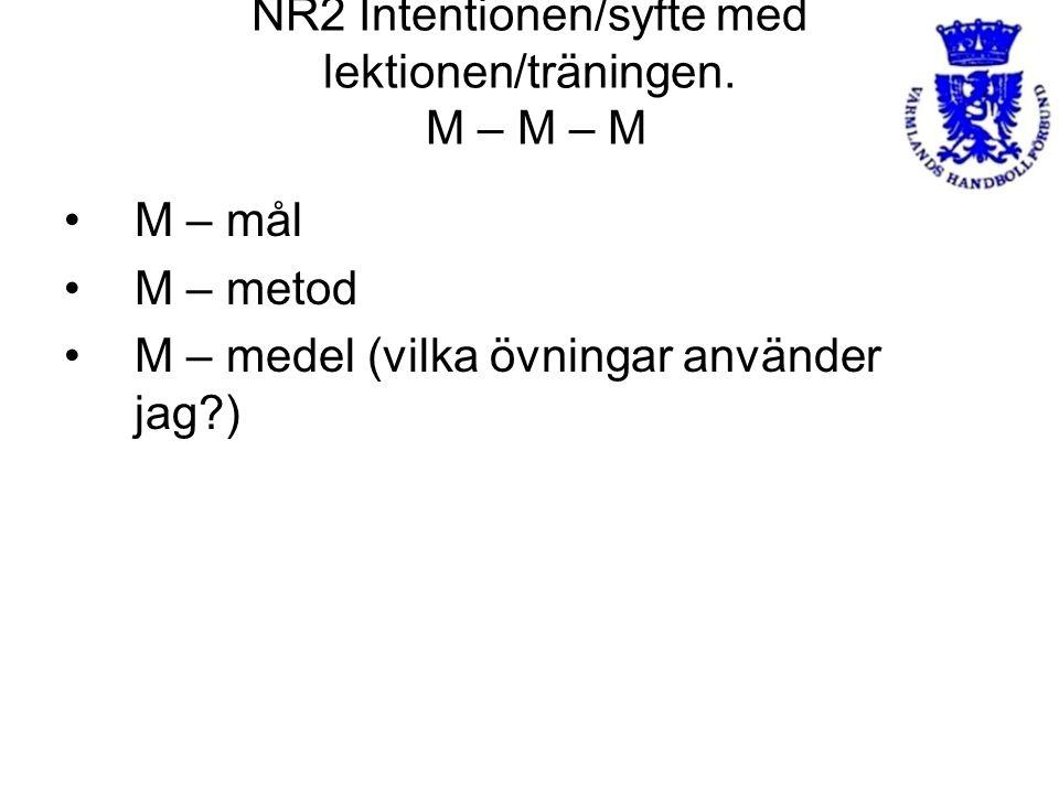 NR2 Intentionen/syfte med lektionen/träningen. M – M – M M – mål M – metod M – medel (vilka övningar använder jag?)