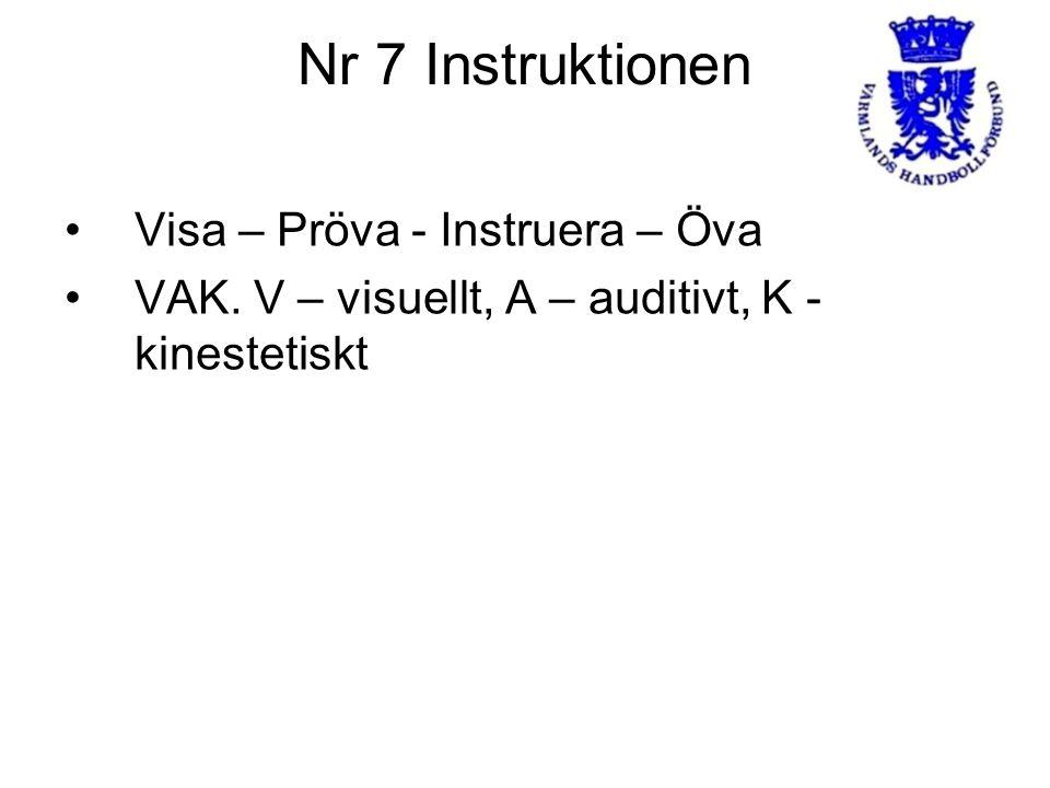 Nr 7 Instruktionen Visa – Pröva - Instruera – Öva VAK. V – visuellt, A – auditivt, K - kinestetiskt