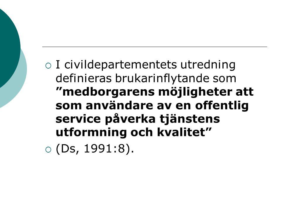""" I civildepartementets utredning definieras brukarinflytande som """"medborgarens möjligheter att som användare av en offentlig service påverka tjänsten"""