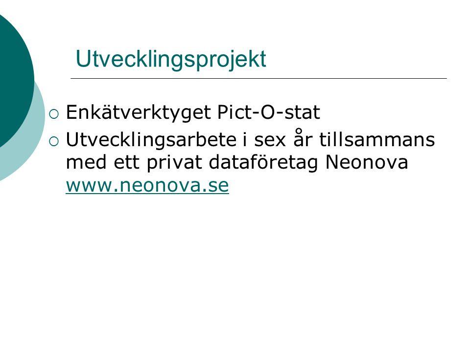 Utvecklingsprojekt  Enkätverktyget Pict-O-stat  Utvecklingsarbete i sex år tillsammans med ett privat dataföretag Neonova www.neonova.se www.neonova