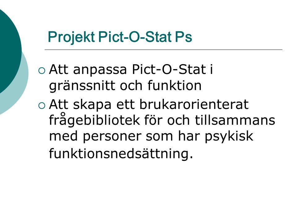 Projekt Pict-O-Stat Ps  Att anpassa Pict-O-Stat i gränssnitt och funktion  Att skapa ett brukarorienterat frågebibliotek för och tillsammans med per