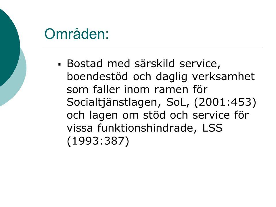 Områden:  Bostad med särskild service, boendestöd och daglig verksamhet som faller inom ramen för Socialtjänstlagen, SoL, (2001:453) och lagen om stö