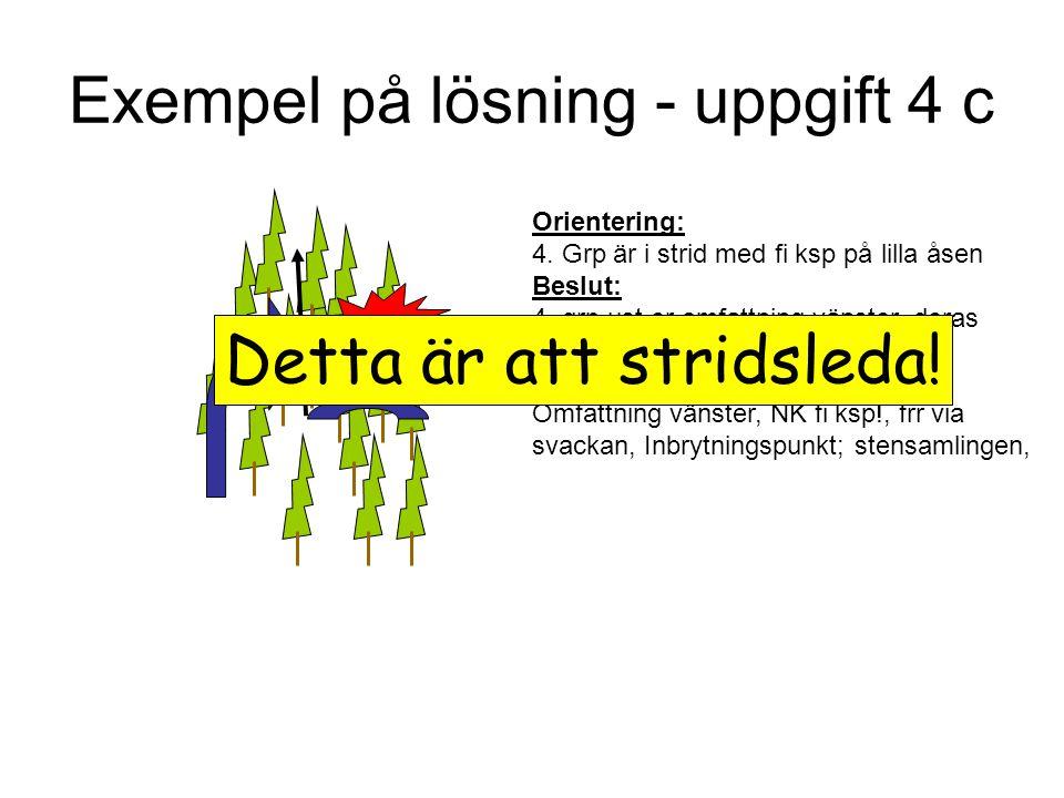 Exempel på lösning - uppgift 4 c UDDEN Fi Orientering: 4. Grp är i strid med fi ksp på lilla åsen Beslut: 4. grp ust er omfattning vänster, deras skju