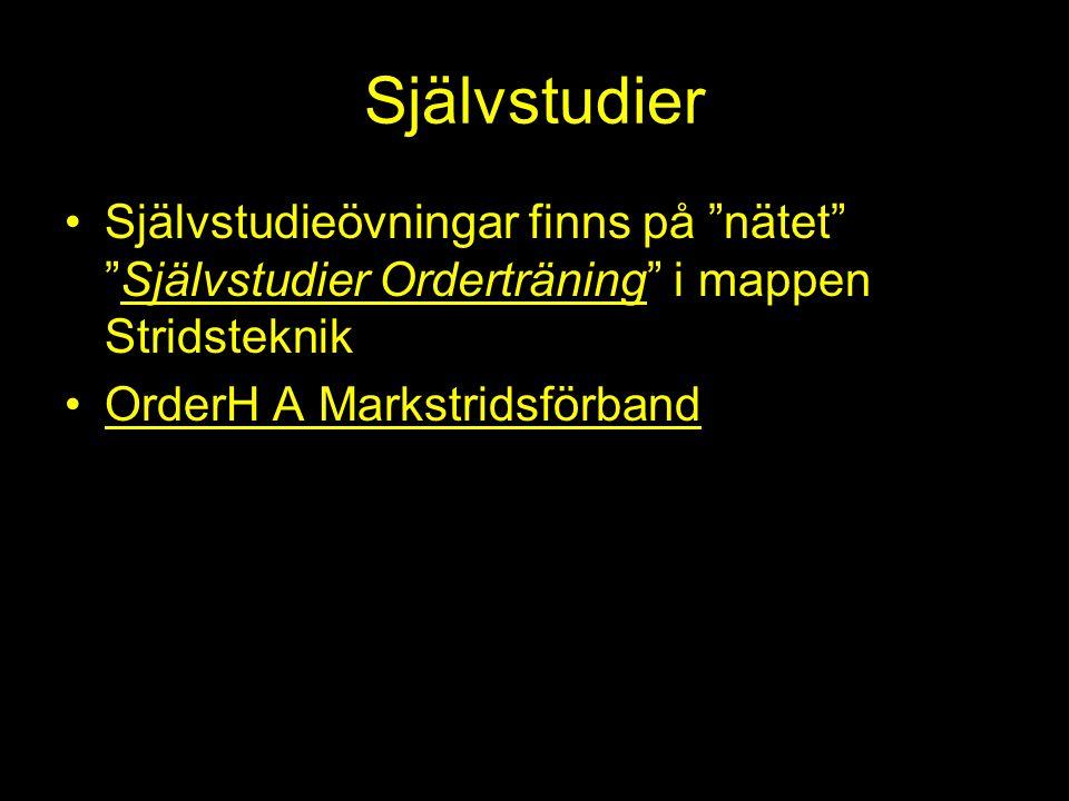 """Självstudier Självstudieövningar finns på """"nätet"""" """"Självstudier Orderträning"""" i mappen Stridsteknik OrderH A Markstridsförband"""