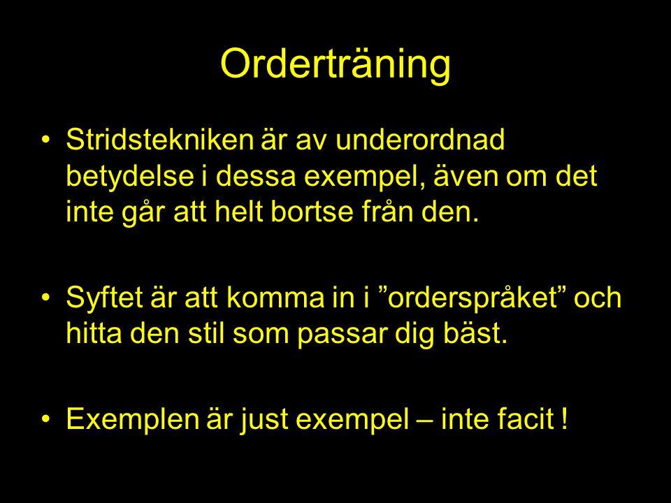 """Orderträning Stridstekniken är av underordnad betydelse i dessa exempel, även om det inte går att helt bortse från den. Syftet är att komma in i """"orde"""