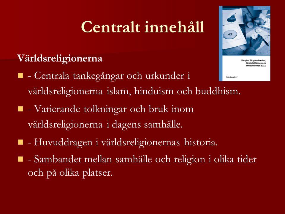 Centralt innehåll Världsreligionerna - Centrala tankegångar och urkunder i världsreligionerna islam, hinduism och buddhism.