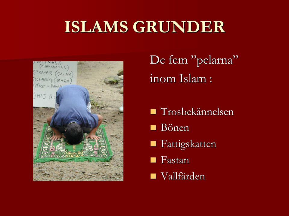 ISLAMS GRUNDER De fem pelarna inom Islam : Trosbekännelsen Trosbekännelsen Bönen Bönen Fattigskatten Fattigskatten Fastan Fastan Vallfärden Vallfärden