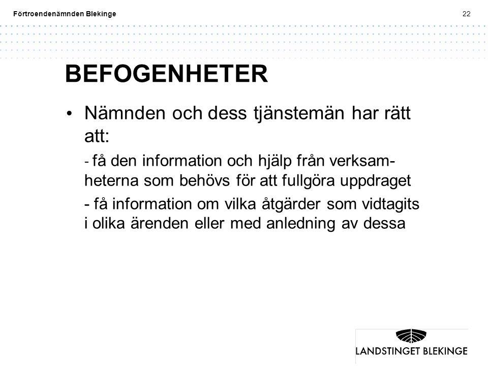Förtroendenämnden Blekinge22 BEFOGENHETER Nämnden och dess tjänstemän har rätt att: - få den information och hjälp från verksam- heterna som behövs fö