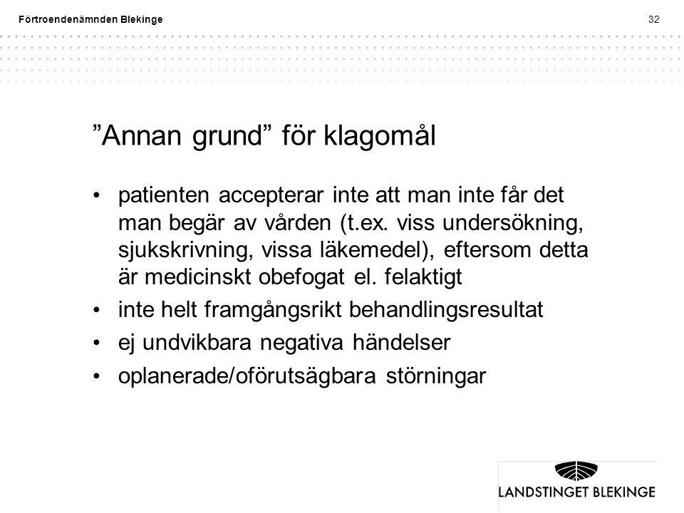 """Förtroendenämnden Blekinge32 """"Annan grund"""" för klagomål patienten accepterar inte att man inte får det man begär av vården (t.ex. viss undersökning, s"""