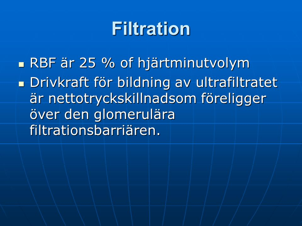 Filtration RBF är 25 % of hjärtminutvolym RBF är 25 % of hjärtminutvolym Drivkraft för bildning av ultrafiltratet är nettotryckskillnadsom föreligger över den glomerulära filtrationsbarriären.