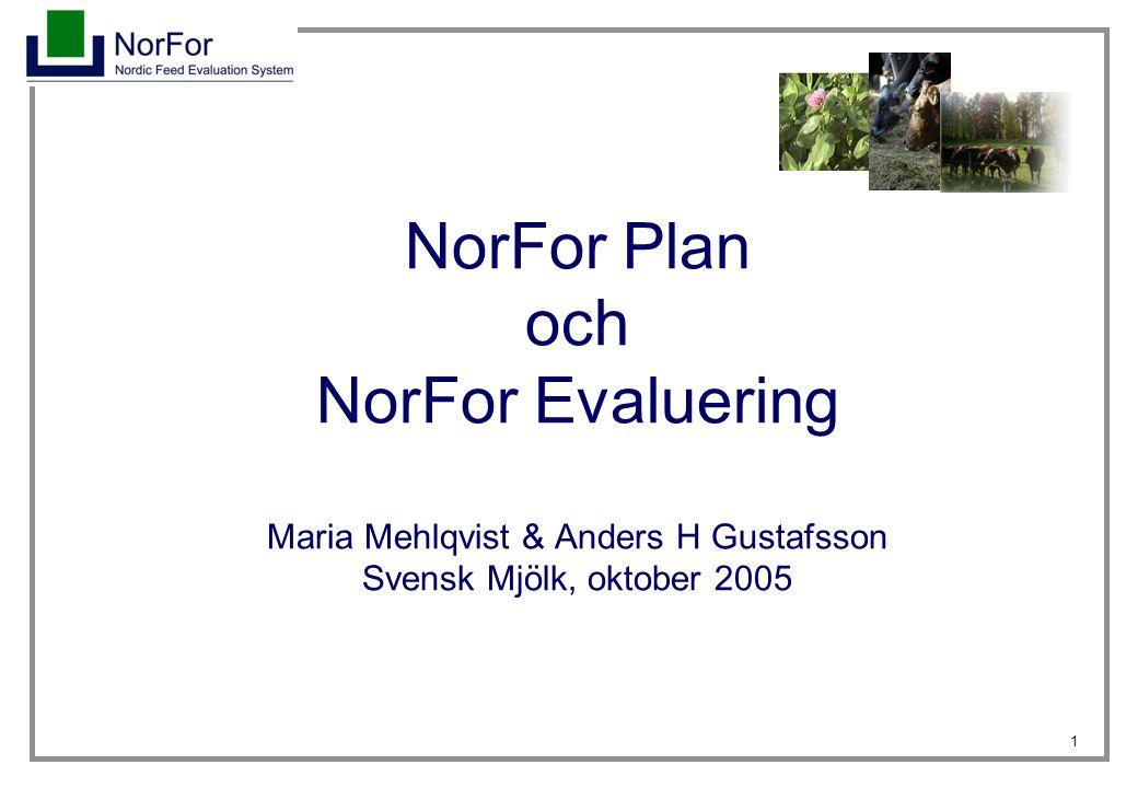 1 NorFor Plan och NorFor Evaluering Maria Mehlqvist & Anders H Gustafsson Svensk Mjölk, oktober 2005