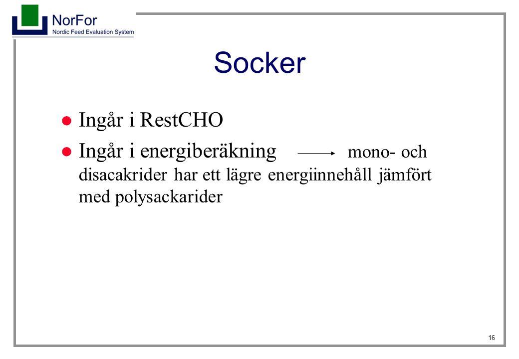 16 Socker Ingår i RestCHO Ingår i energiberäkning mono- och disacakrider har ett lägre energiinnehåll jämfört med polysackarider